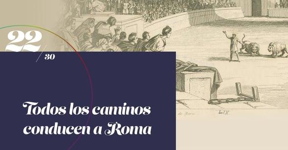 22 de 30 Lecciones de Marketing: Todos los caminos conducen a Roma