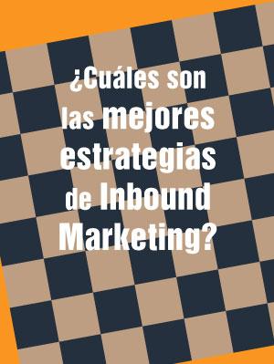 ¿Cuáles son las mejores estrategias de Inbound Marketing?