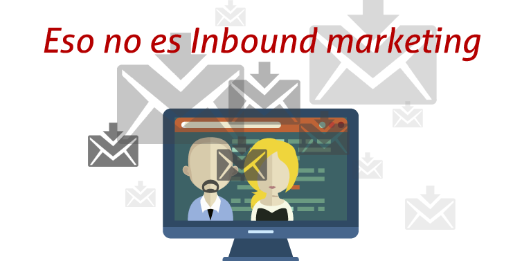 ¡Eso no es inbound marketing!