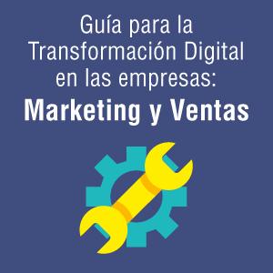 Guía para la transformación digital en las empresas: marketing y ventas