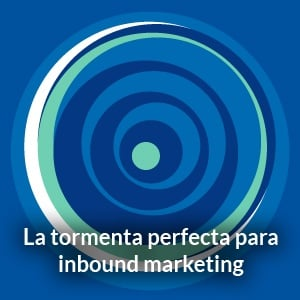 La tormenta perfecta para inbound marketing