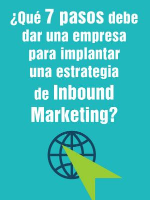 ¿Qué 7 pasos debe dar una empresa para implantar una estrategia de inbound marketing?